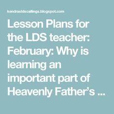Lesson Plans for the LDS teacher: February: Why is learning an important part of Heavenly Father's plan?