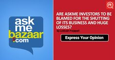 AskmeBazaar.com shuts down its business, who is to be blamed? #EXpressYourOPinion at Posticker