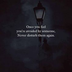 Sad Love Quotes : Once you feel you're avoided by someone. Never disturb them again.