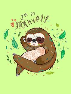 'I am so slothvely' Poster by lunaticpark Cute Sloth Pictures, Sloth Drawing, Sloth Tattoo, Cute Baby Sloths, Spirit Animal, Cute Wallpapers, Art For Kids, Art Drawings, Cute Animals