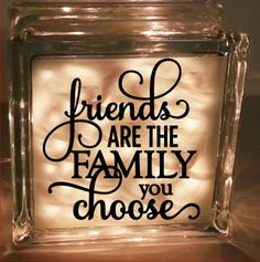 Friends are the family you choose  - Vinyl decal - for glass block or tile etc.
