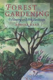 Forest Gardening: Cultivating an Edible Landscape by Robert Hart 1996 635.048 H326f