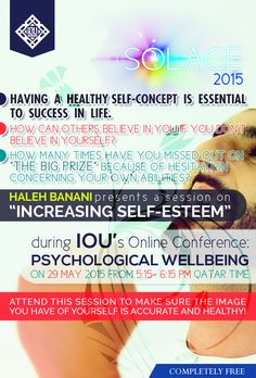 "Join IOU in its FIRST ONLINE CONFERENCE on Psychological Wellbeing on: 29 May 2015 from 5:15-6:15 PM with sister Haleh Banani on ""Increasing Self-Esteem"" Islamic Online University, Self Esteem, Counseling, Muslim, Conference, Psychology, Youth, Join, Ads"