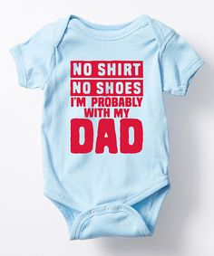 This Light Blue 'No Shirt No Shoes I'm With My Dad' Bodysuit - Infant by KidTeeZ is perfect! #zulilyfinds