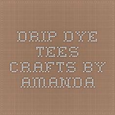 Drip Dye Tees - Crafts by Amanda