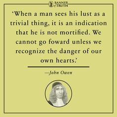 John Owen was an English Nonconformist church leader, theologian, and academic admin Biblical Quotes, Bible Verses Quotes, Words Quotes, Wise Words, Godly Qoutes, Sayings, Great Quotes, Quotes To Live By, John Owen