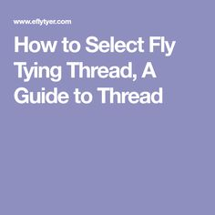 How to Select Fly Tying Thread, A Guide to Thread