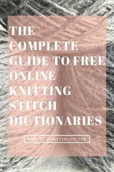 The complete guide to free online knitting stitch dictionaries.