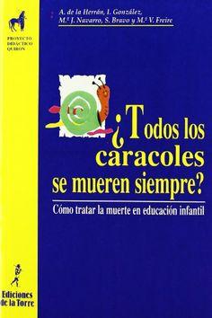 ¿Todos los caracoles se mueren siempre? : Cómo tratar la muerte en educación infantil. Eduardo Soler. Ediciones de la Torre, 2000