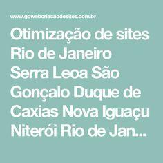 Otimização de sites Rio de Janeiro Serra Leoa São Gonçalo Duque de Caxias Nova Iguaçu Niterói Rio de Janeiro RJ Faça de seu site uma ferramenta de vendas com Otimização de Sites e fique bem posicionado nas buscas - Go Web