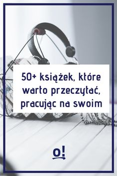 Biblioteczka freelancera, czyli 50+ książek, które warto przeczytać, pracując na swoim - To się opłaca! Organize Your Life, Best Sites, Copywriting, Writing A Book, Problem Solving, Self Improvement, Einstein, Books To Read, Coaching