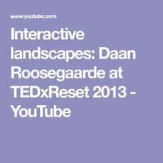 Interactive landscapes: Daan Roosegaarde at TEDxReset 2013 - YouTube
