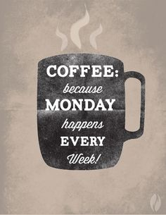 Coffee because Monday happens every week! | #coffeequote #monday