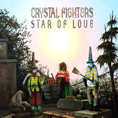 Crystal Fighters - Star of Love (2010)