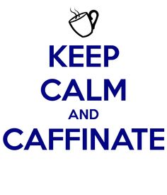 KEEP CALM AND CAFFINATE