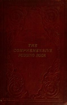 Massey and Son's Comprehensive pudding book : containing above one thousand recipes, connected solely with this branch of the culinary art, French names, and a great number of perfectly new puddings Vintage Cookbooks, Vintage Books, Recipe Links, French Names, One Thousand, Vintage Cooking, Cook Books, Culinary Arts, Vintage Recipes
