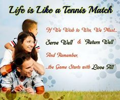 LIFE IS LIKE A TENNIS MATCH...