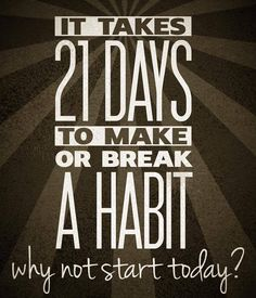 It takes 21 days of consistency to change