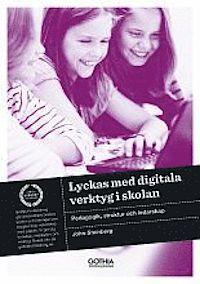 Lyckas med digitala verktyg i skolan : pedagogik, struktur och ledarskap (häftad)