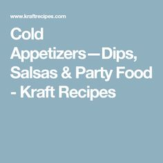 Cold Appetizers—Dips, Salsas & Party Food - Kraft Recipes