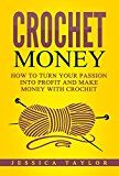 Free Kindle Book -   Crochet: How To Make Money with Crochet: Turn Your Passion into Profit and Make Money with Crochet