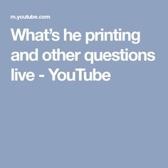 What's he printing and other questions live - YouTube