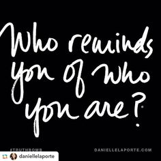 Some #wednesdaywisdom #motivation #inspiration #inspo ======> Danielle LaPorte:Who reminds you of who you are? Search up \
