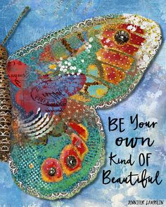 Be Your own Kind Of Beautiful Butterfly Art Print by Jennifer Lambein for Textured Home. Butterfly Painting, Butterfly Art, Art Quotes, Inspirational Quotes, Frida Art, Butterfly Quotes, Be Your Own Kind Of Beautiful, Mixed Media Canvas, Beautiful Butterflies