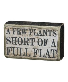 Love this 'Few Plants Short' Box Sign by Primitives by Kathy on #zulily! #zulilyfinds