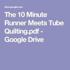 The 10 Minute Runner Meets Tube Quilting.pdf - Google Drive