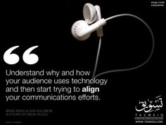 Today's Marketing Quote:  Understand why and how your audience uses technology and then start trying to align your communications efforts.