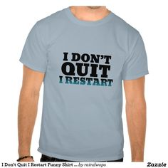 I Don't Quit I Restart Funny Shirt for Gamers