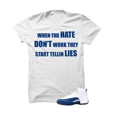 822fad76017252 Jordan 12 French Blue White T Shirt (Hate Don t Work)