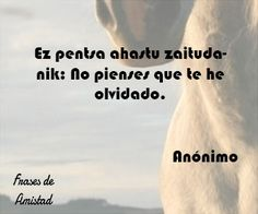 Frases de amistad en euskera Quotes, Inspirational, Pretty Quotes, Frienship Quotes, Quotes Love, Sayings, Proverbs, Quotations, Quote
