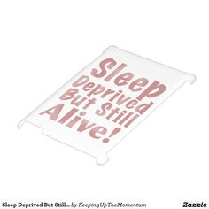 Sleep Deprived But Still Alive in Dusty Rose iPad Covers