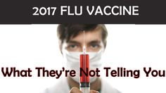 """2017 Flu Vaccine - WHAT """"THEY'RE"""" NOT TELLING YOU Vaccinations Childhood Vaccines"""