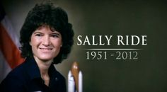 Sally Kristen Ride (1951-2012) age 61, Pancreatic Cancer. an American physicistand astronaut. Born in Los Angeles, she joined NASA in 1978 and became the first American woman in space in 1983. She remains the youngest American astronaut to have traveled to space, having done so at the age of 32. After flying twice on the Orbiter Challenger, she left NASA in 1987. She worked for two years at Stanford University's Center for International Security and Arms Control, then at the University of…