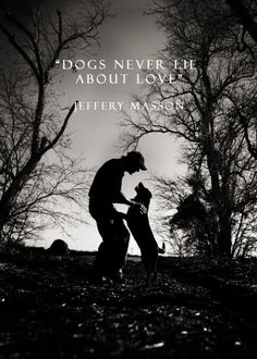 Woof •~• Dogs never lie about love. ~ Jeffery Masson