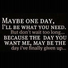 maybe one day Ill be what you need love quotes quotes quote relationship quotes girl quotes quotes and sayings image quotes picture quotes instagram quotes