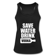 vodka,water,drink,save,save water,drink vodkaBeer Fun shirt - Save water drink more vodka Satirical Funny Sayings Shirt to celebrate drinking beer, booze, bottle, excesses enrich lives. Hops, barley,