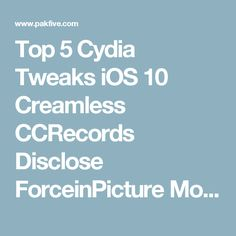 Top 5 Cydia Tweaks iOS 10 Creamless CCRecords Disclose ForceinPicture More