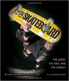 Example B  See more info at http://www.amazon.com/Skateboard-Good-Gnarly-Illustrated-History/dp/0760338051/ref=sr_1_2?s=books&ie=UTF8&qid=1414535028&sr=1-2&keywords=skateboard
