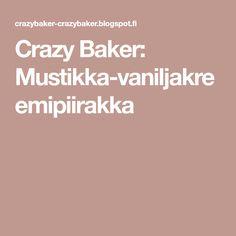 Crazy Baker: Mustikka-vaniljakreemipiirakka Sweets, Snacks, Baking, Eat, Food, Amsterdam, Birthday, Sweet Pastries, Bread Making