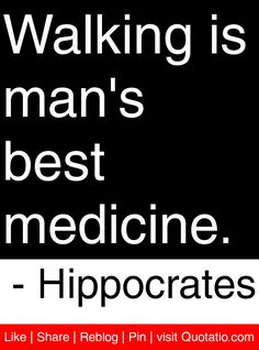 Walking is man's best medicine. I take a walk everyday on my lunch break instead of sitting on my ass at starbucks reading. I've lost over 10 pounds recently-Kelly Power Walking, Health Quotes, Fitness Quotes, Nutrition Quotes, Hippocrates Quotes, Walking For Health, Health And Wellness, Health Fitness, Great Quotes