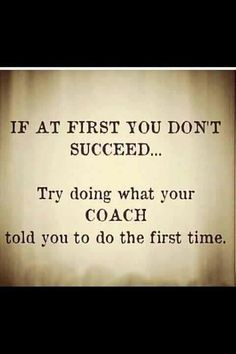 if at first you don't succeed try doing what your coach - Google Search