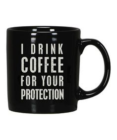 'I Drink Coffee for Your Protection' Mug by Primitives by Kathy on #zulily #ad *ha