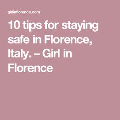 10 tips for staying safe in Florence, Italy. – Girl in Florence