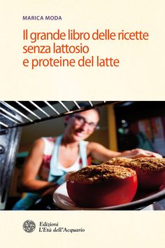 Il grande libro delle ricette senza lattosio e proteine del latte di Marica Moda. In libreria dal 23 Ottobre. Un libro di ricette squisite con inserto fotografico a colori, per intolleranti, vegetariani e vegani.