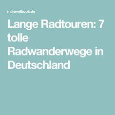 Lange Radtouren: 7 tolle Radwanderwege in Deutschland