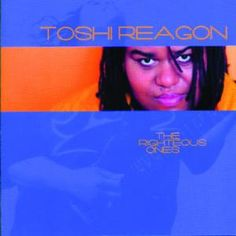 """Toshi Reagon: The Righteous Ones - A mix of gospel, folk, fun, contemporary, and an exclusively """"fresh"""" sound (that could only be created by an artist like Toshi Reagan), this album fails to stay within the lines of a single classification. Hear it for yourself!"""